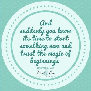 And suddenly you know its time to start something new and trust the magic of beginnings –
