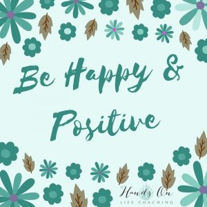 Be happy and positive