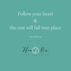 Follow your heart&the rest will fall into place