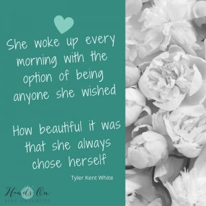 She woke up every morning with the option of being anyone she wishedHow beautiful it was that she always chose herself Tyler Kent Whitexoxo