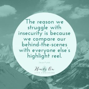 The reason we struggle with insecurity is because we compare our behind-the-scenes with everyone else's highlight reel. — STEVEN FURTICK