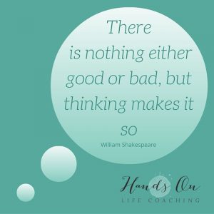 There is nothing either good or bad, but thinking makes it so William Shakespeare