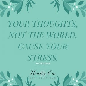YOUR thoughts, not the world, cause your stress.