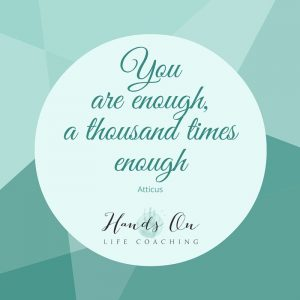 You are enough, a thousand times enough - Atticus