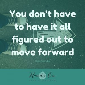 You don't have to have it all figured out to move forward
