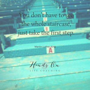 You don't have to see the whole staircase, just take the first step – Martin Luther King