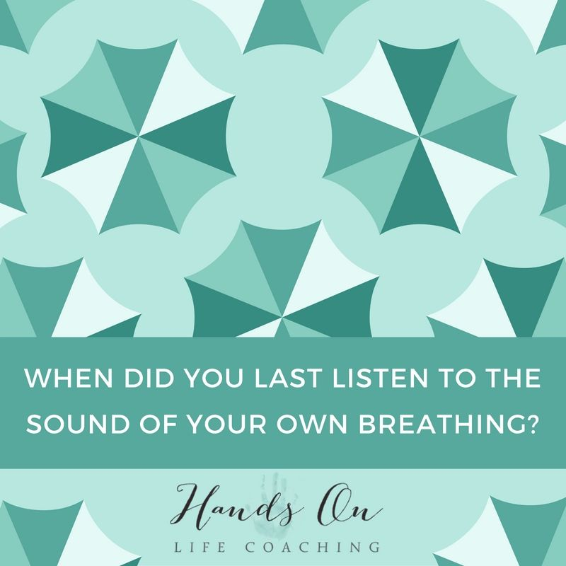 When did you last listen to the sound of your own breathing_