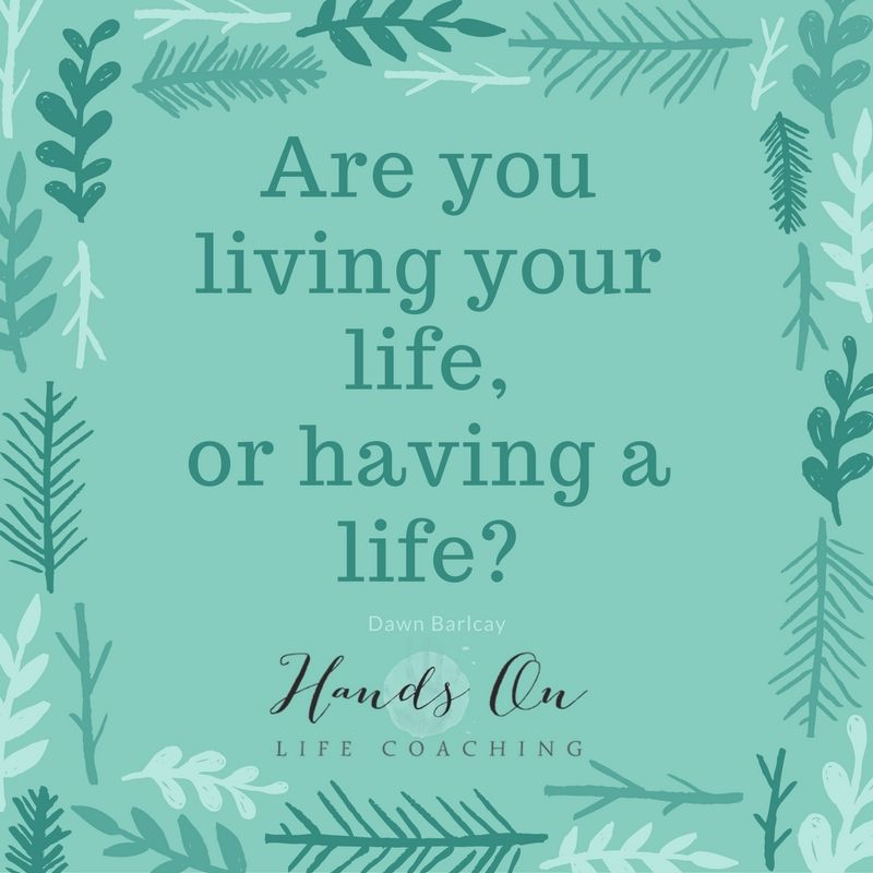 are-you-living-your-life-or-having-a-life_