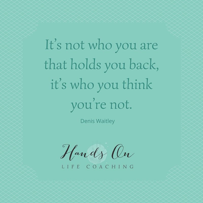 its-not-who-you-are-that-holds-you-back-its-who-you-think-youre-not-denis-waitley-copy