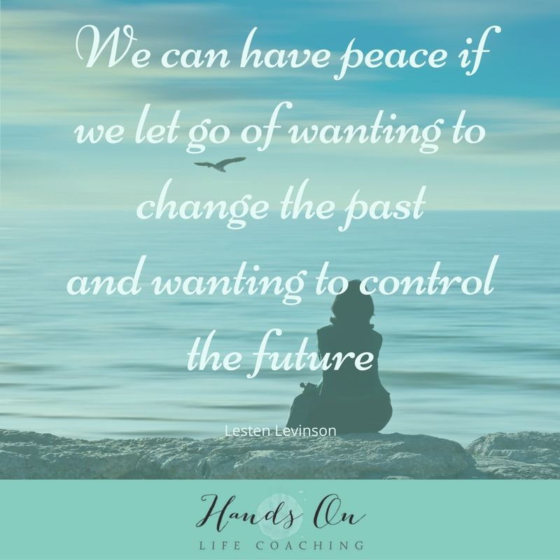we-can-have-peace-if-we-let-go-of-wanting-to-change-the-past-and-wanting-to-control-the-future-lesten-levinson