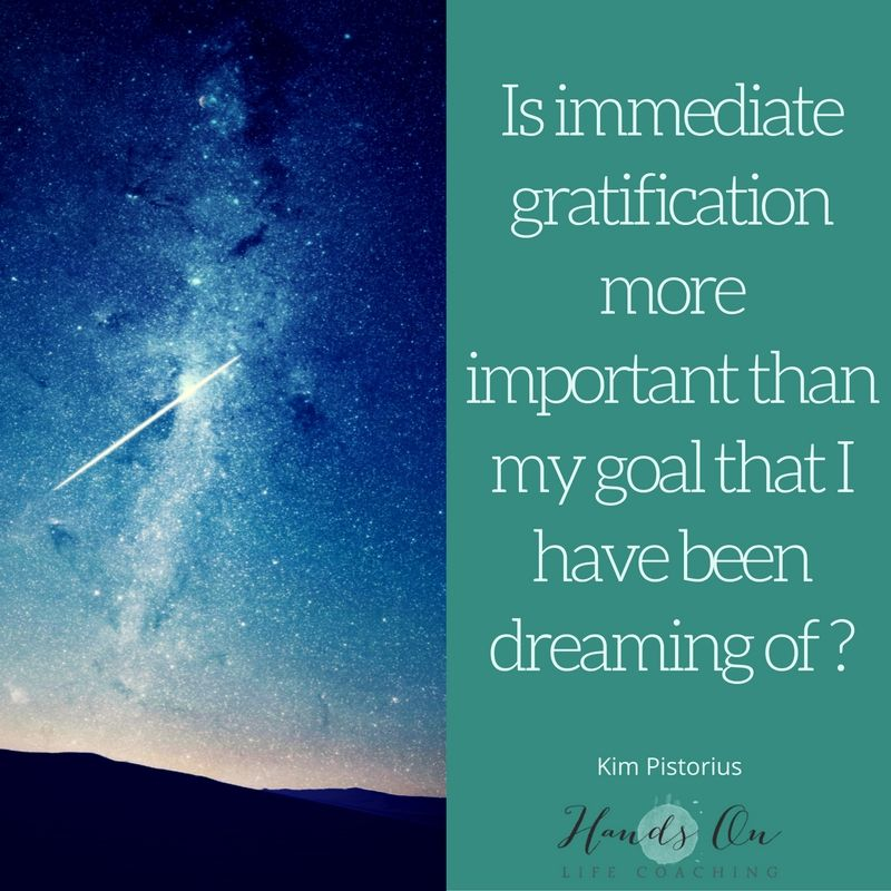 immediate-gratification-more-important-than-my-goal-that-i-have-been-dreaming-of-1