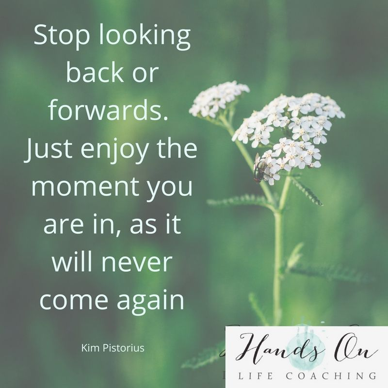 stop-looking-back-or-forwards-just-enjoy-the-moment-you-are-in-as-it-will-never-come-again-1