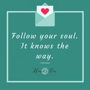Follow your soul. It knows the way.