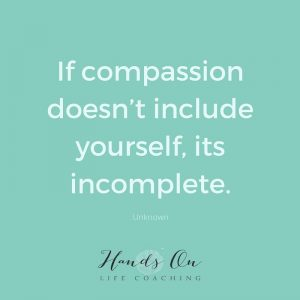 If compassion doesn't include yourself, its incomplete.