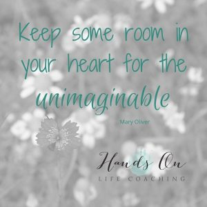 Keep some room in your heart for the unimaginable - Mary Oliver