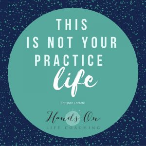 This is not your practice life-1
