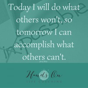 Today I will do what others won't, so tomorrow I can accomplish what others can't
