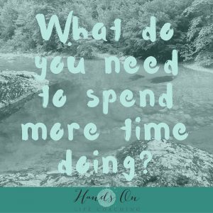 What do you need to spend more time doing_
