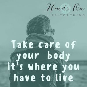 take care of your body, its where you have to live