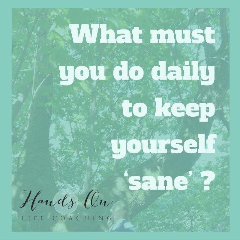 What must you do daily to keep yourself 'sane' _