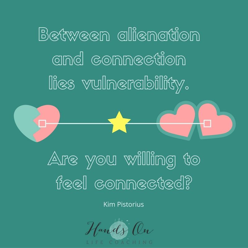 between-alienation-and-connection-lies-vulnerability-are-you-willing-to-feel-connected_-kim-pistorius