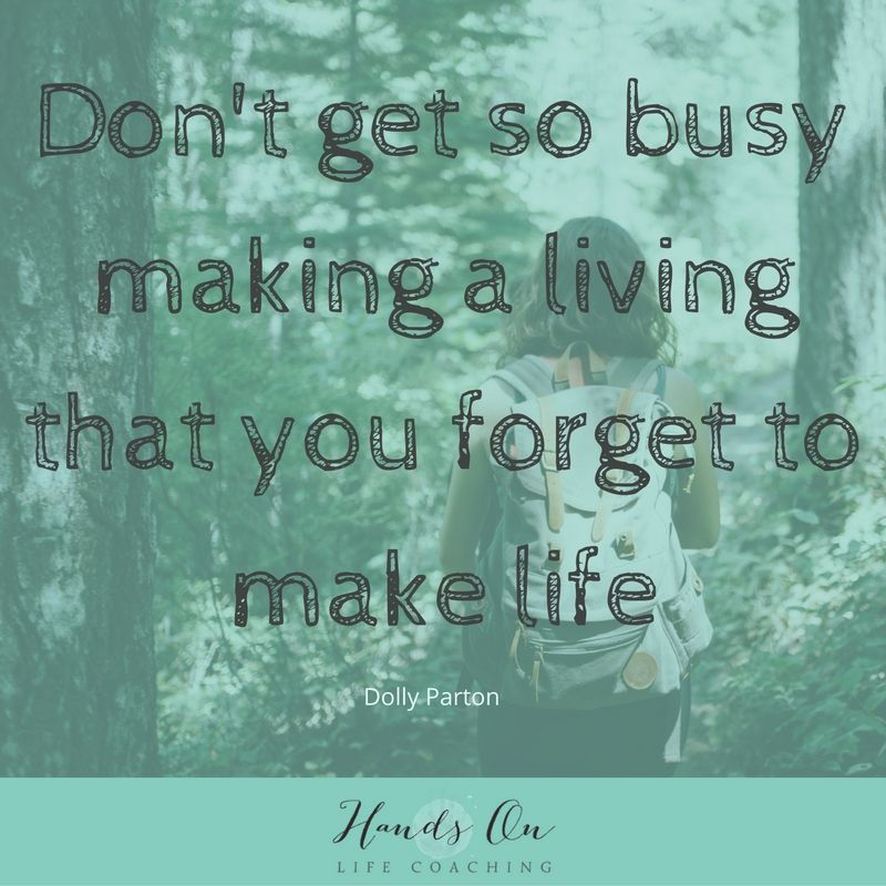 dont-get-so-busy-making-a-living-that-you-forget-to-make-life