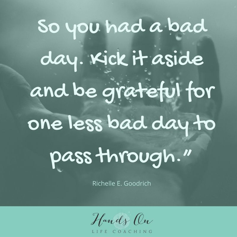 so-you-had-a-bad-day-kick-it-aside-and-be-grateful-for-one-less-bad-day-to-pass-through