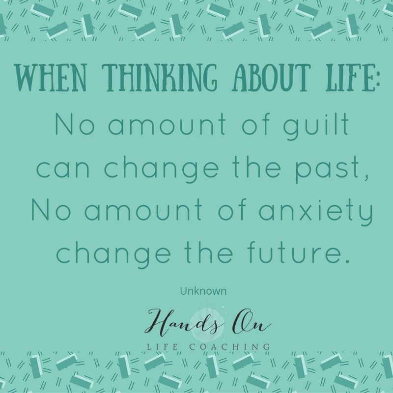 when-thinking-about-life_-no-amount-of-guilt-can-change-the-past-no-amount-of-anxiety-change-the-future