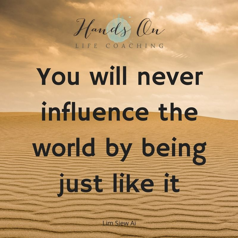 you-will-never-influence-the-world-be-being-like-it